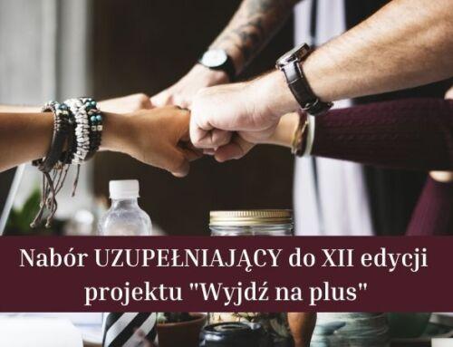 """Nabór UZUPEŁNIAJĄCY do XII edycji projektu """"Wyjdź na plus"""" !"""