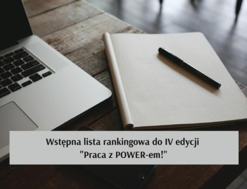 """Wstępna lista rankingowa do IV edycji """"Praca z POWER-em!"""""""